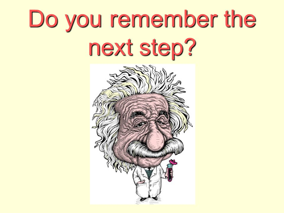 Do you remember the next step?