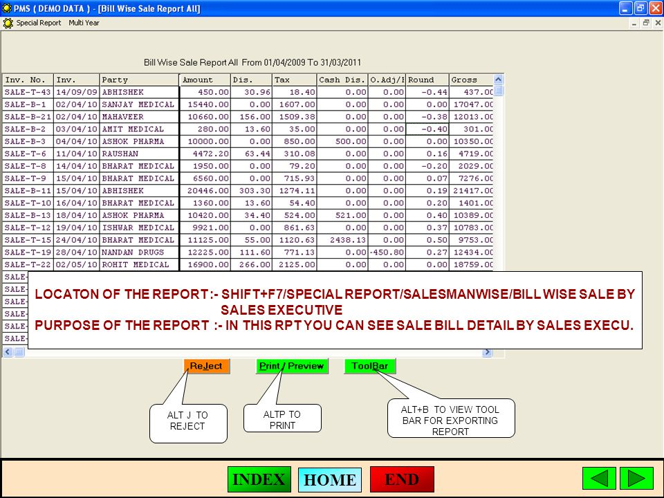 ALT J TO REJECT ALTP TO PRINT ALT+B TO VIEW TOOL BAR FOR EXPORTING REPORT LOCATON OF THE REPORT :- SHIFT+F7/SPECIAL REPORT/SALESMANWISE/BILL WISE SALE BY SALES EXECUTIVE PURPOSE OF THE REPORT :- IN THIS RPT YOU CAN SEE SALE BILL DETAIL BY SALES EXECU.