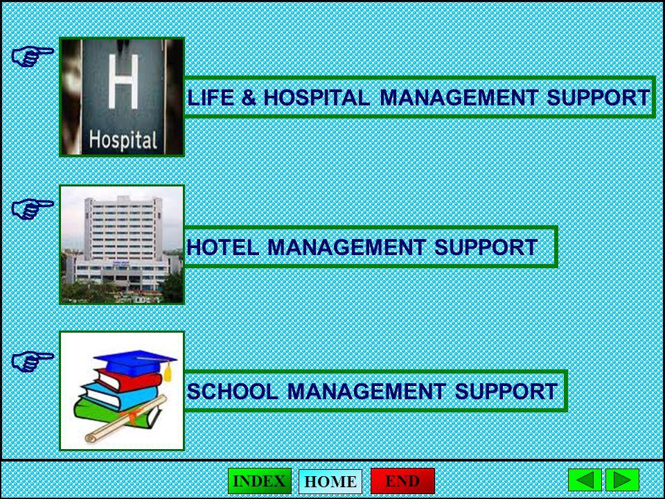  LIFE & HOSPITAL MANAGEMENT SUPPORT HOTEL MANAGEMENT SUPPORT SCHOOL MANAGEMENT SUPPORT   END HOME INDEX