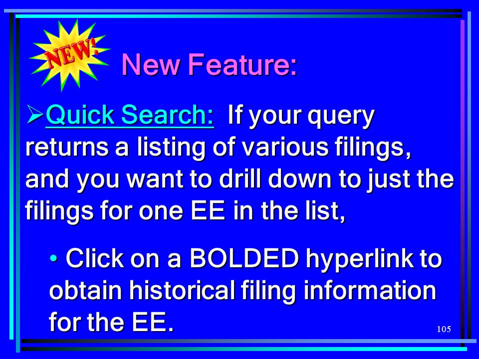 105 New Feature:  Quick Search: If your query returns a listing of various filings, and you want to drill down to just the filings for one EE in the
