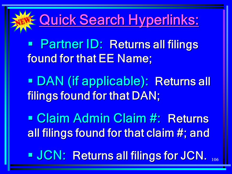 106 Quick Search Hyperlinks:  Partner ID: Returns all filings found for that EE Name;  DAN (if applicable): Returns all filings found for that DAN;