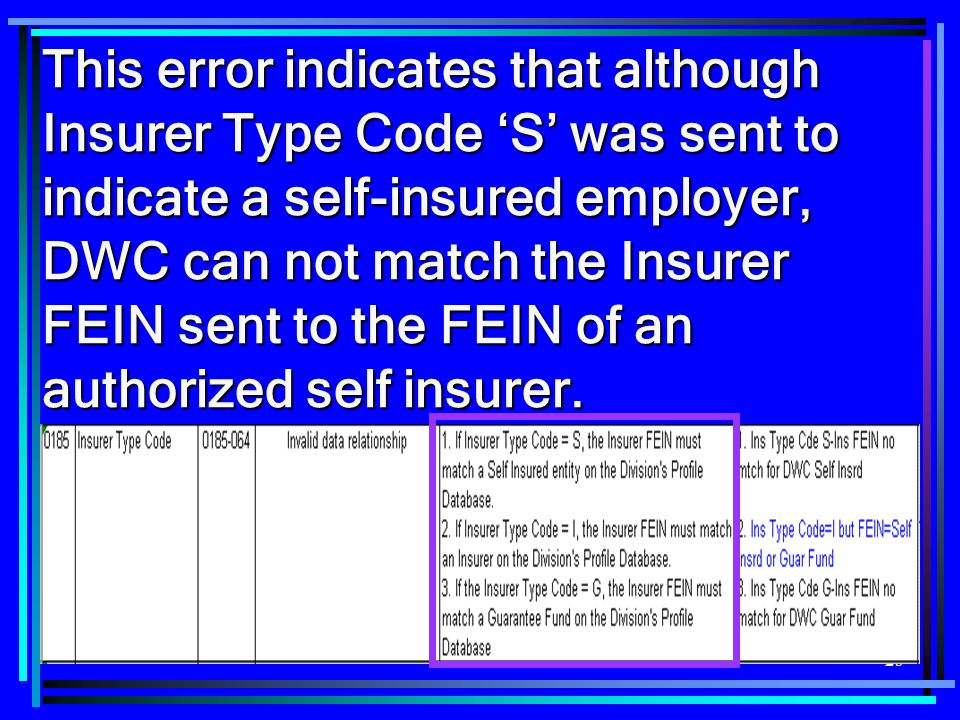 25 This error indicates that although Insurer Type Code 'S' was sent to indicate a self-insured employer, DWC can not match the Insurer FEIN sent to t