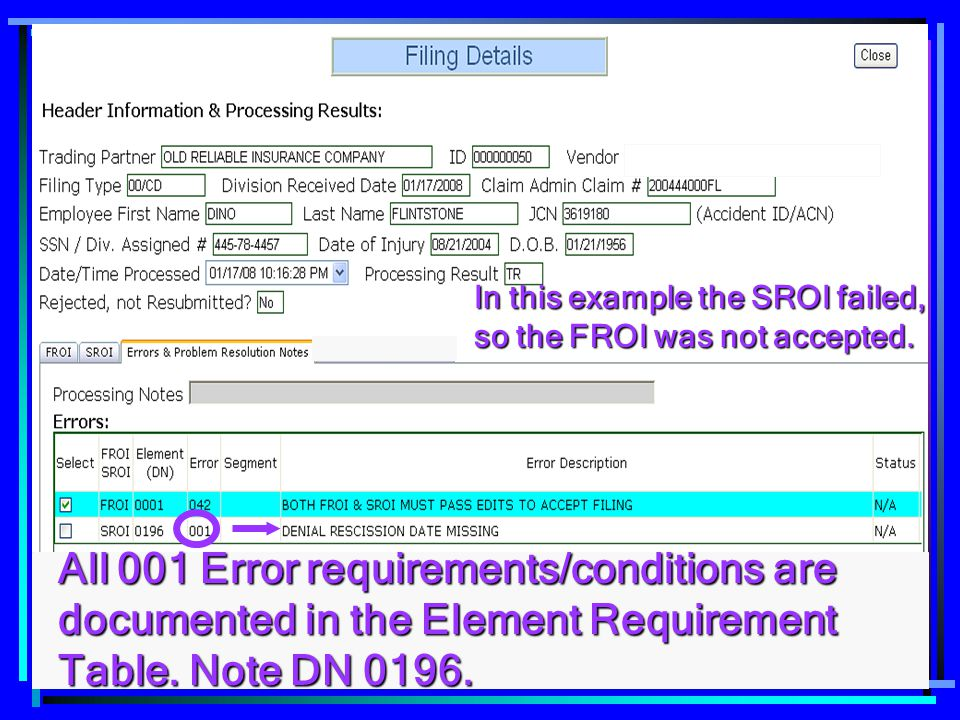 36 In this example the SROI failed, so the FROI was not accepted. All 001 Error requirements/conditions are documented in the Element Requirement Tabl
