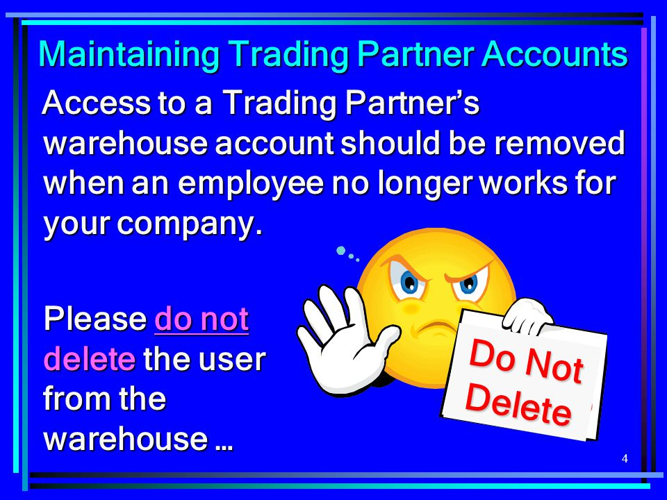 4 Maintaining Trading Partner Accounts Maintaining Trading Partner Accounts Access to a Trading Partner's warehouse account should be removed when an