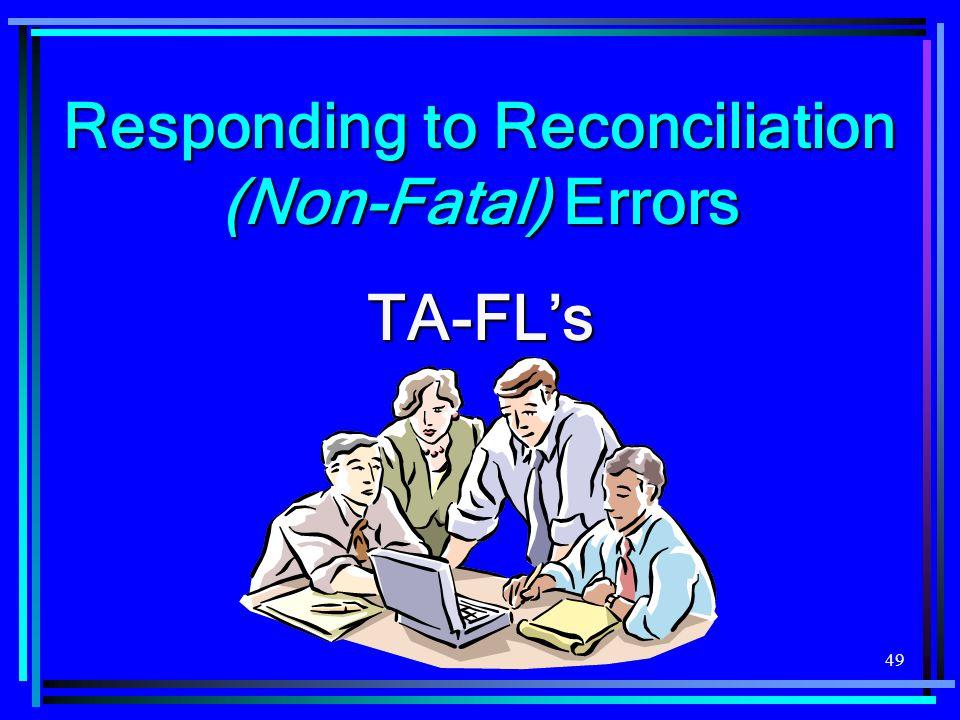 49 Responding to Reconciliation (Non-Fatal) Errors TA-FL's