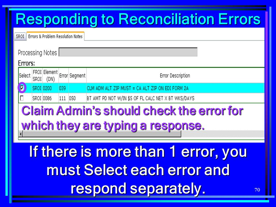 70 Claim Admin's should check the error for which they are typing a response. If there is more than 1 error, you must Select each error and respond se