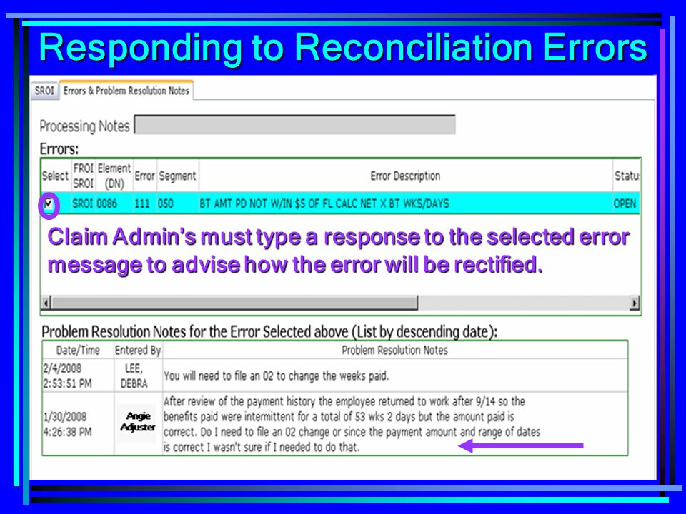 71 Claim Admin's must type a response to the selected error message to advise how the error will be rectified. Responding to Reconciliation Errors