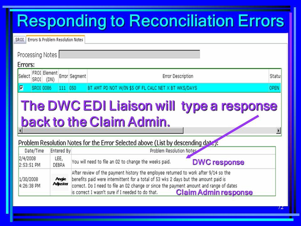 72 DWC response Claim Admin response The DWC EDI Liaison will type a response back to the Claim Admin. Responding to Reconciliation Errors