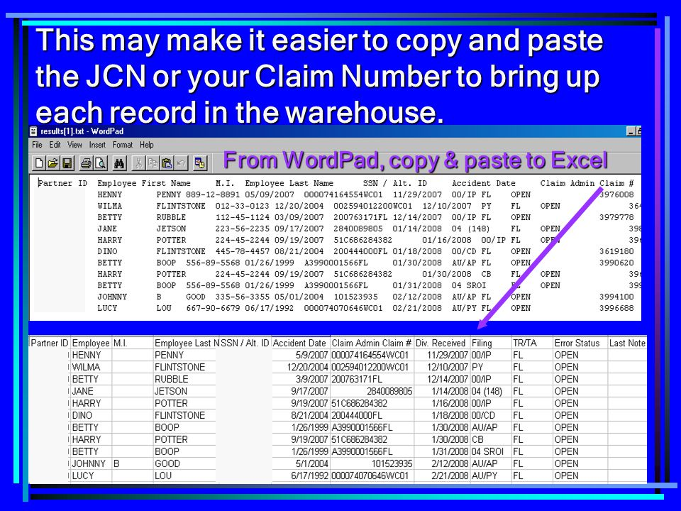 77 This may make it easier to copy and paste the JCN or your Claim Number to bring up each record in the warehouse. From WordPad, copy & paste to Exce