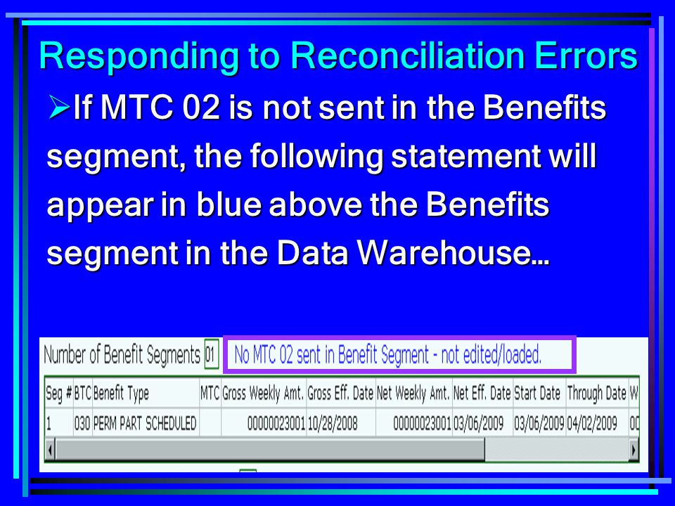82 Responding to Reconciliation Errors  If MTC 02 is not sent in the Benefits segment, the following statement will appear in blue above the Benefits