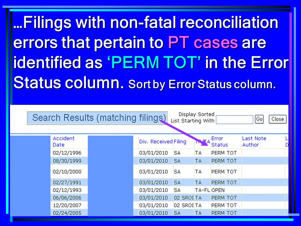 89 …Filings with non-fatal reconciliation errors that pertain to PT cases are identified as 'PERM TOT' in the Error Status column. Sort by Error Statu