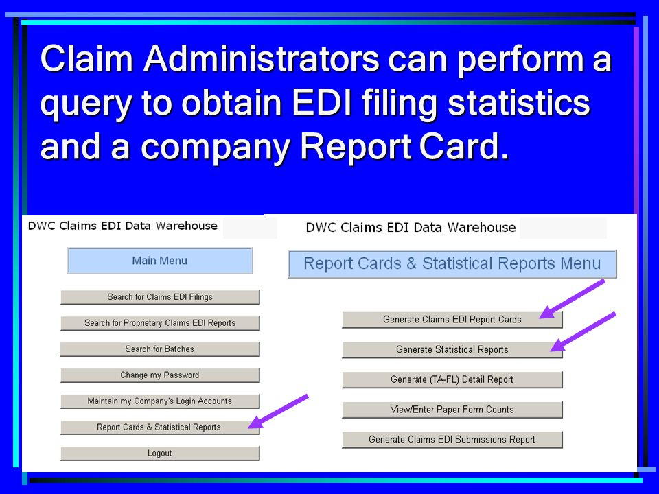 92 Claim Administrators can perform a query to obtain EDI filing statistics and a company Report Card.