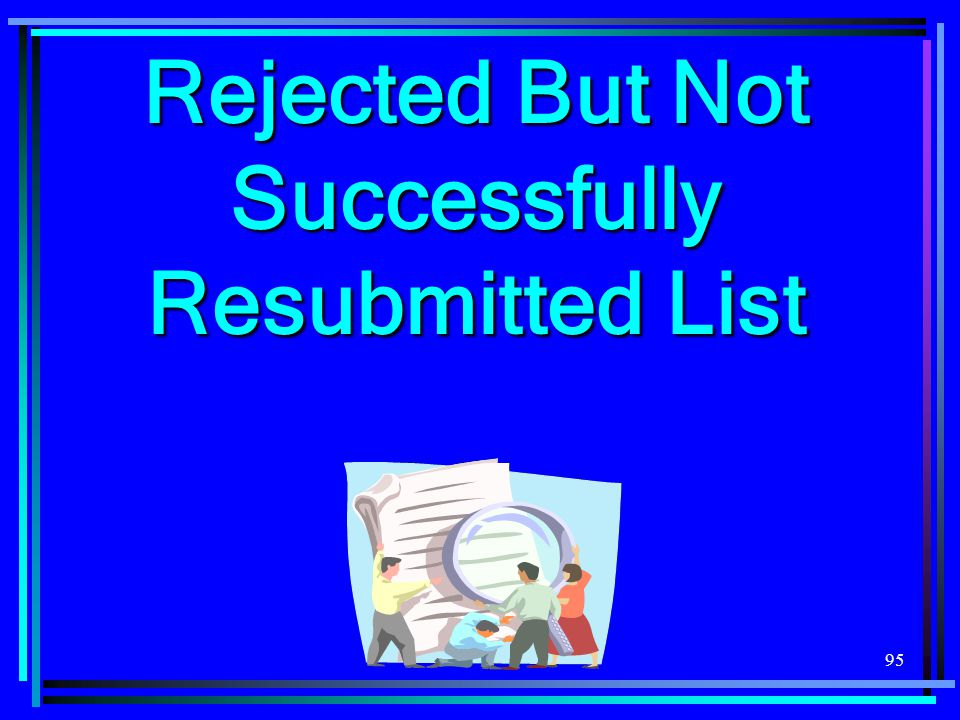 95 Rejected But Not Successfully Resubmitted List