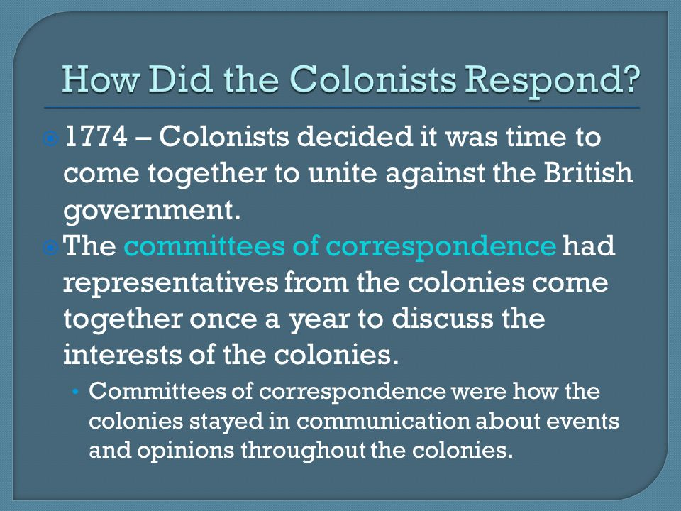  1774 – Colonists decided it was time to come together to unite against the British government.  The committees of correspondence had representative