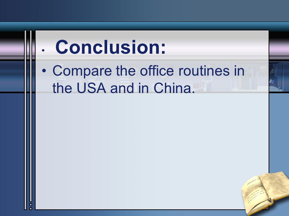 Conclusion: Compare the office routines in the USA and in China.