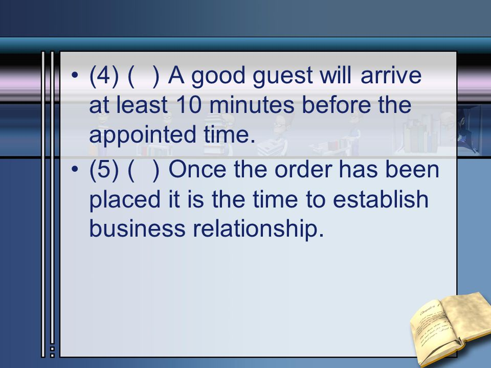 (4) () A good guest will arrive at least 10 minutes before the appointed time.