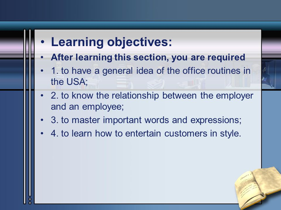 Learning objectives: After learning this section, you are required 1. to have a general idea of the office routines in the USA; 2. to know the relatio