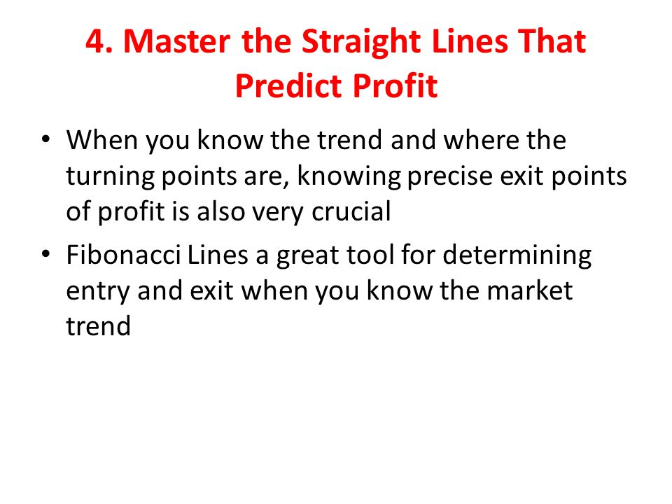 4. Master the Straight Lines That Predict Profit When you know the trend and where the turning points are, knowing precise exit points of profit is al