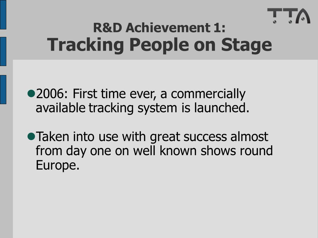 R&D Achievement 1: Tracking People on Stage 2006: First time ever, a commercially available tracking system is launched.