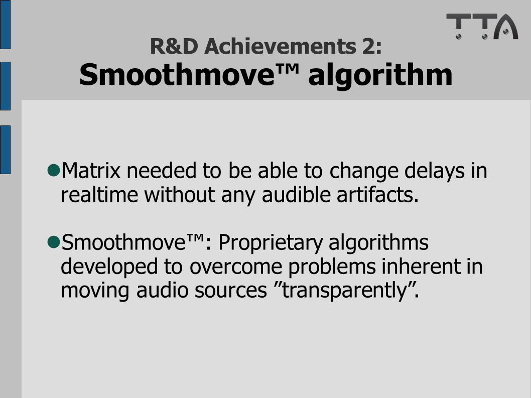 R&D Achievements 2: Smoothmove™ algorithm Matrix needed to be able to change delays in realtime without any audible artifacts.
