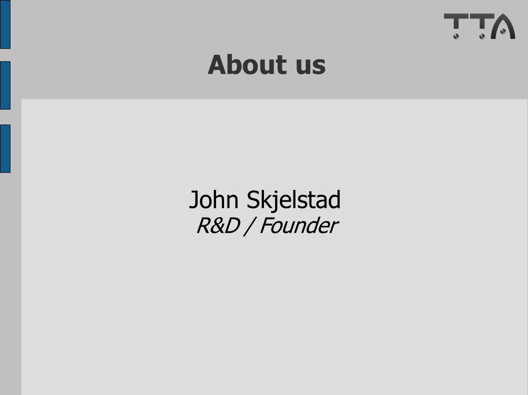 John Skjelstad R&D / Founder About us