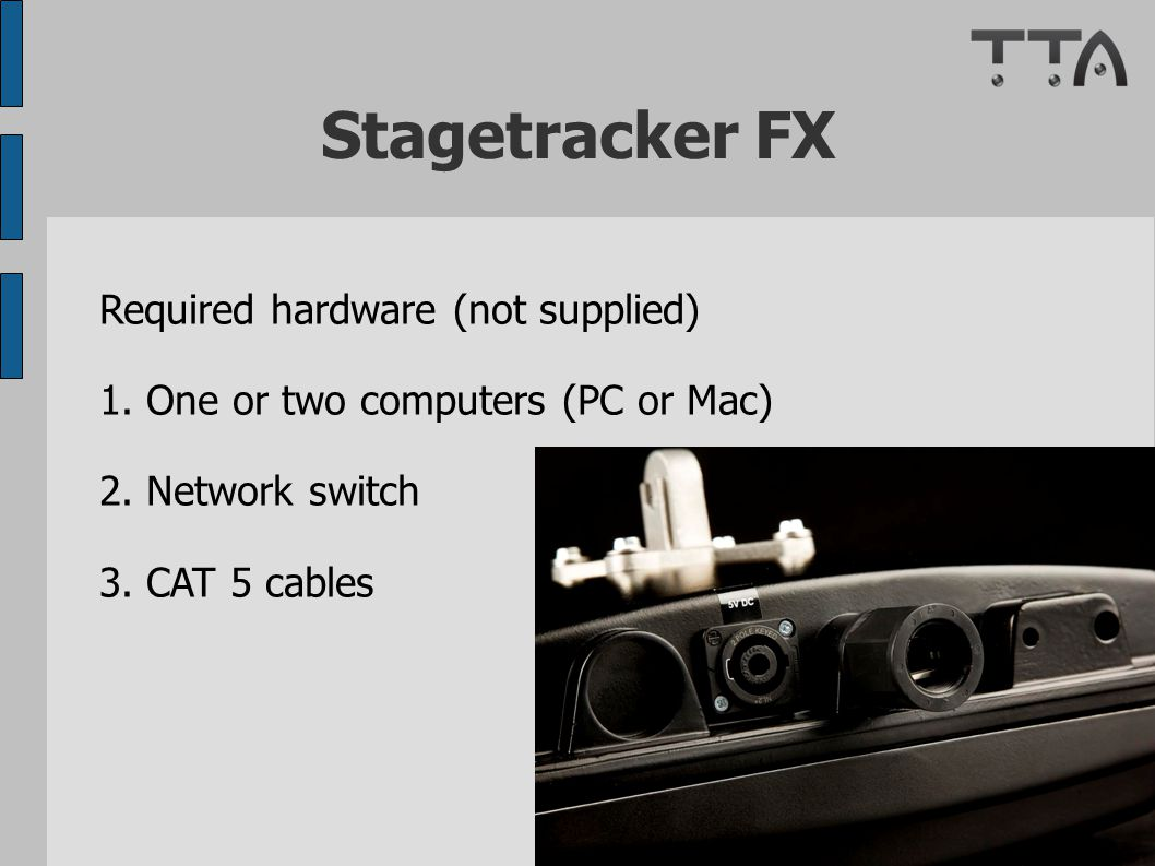 Stagetracker FX Required hardware (not supplied) 1.