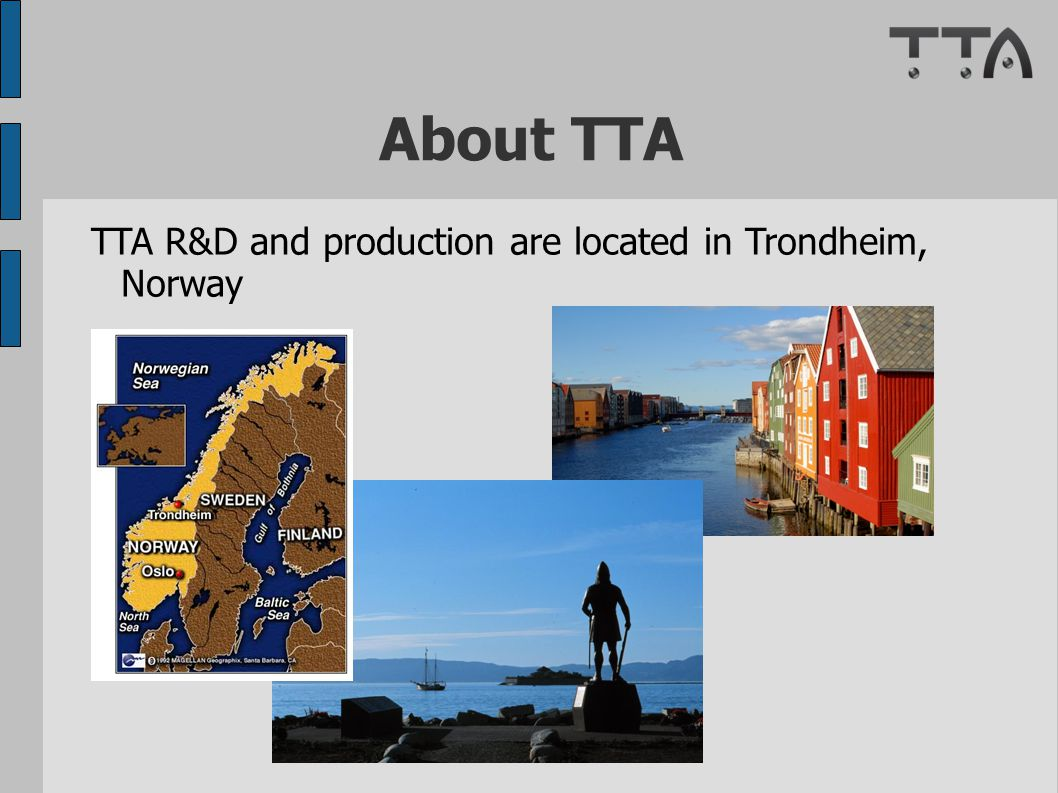 About TTA TTA R&D and production are located in Trondheim, Norway