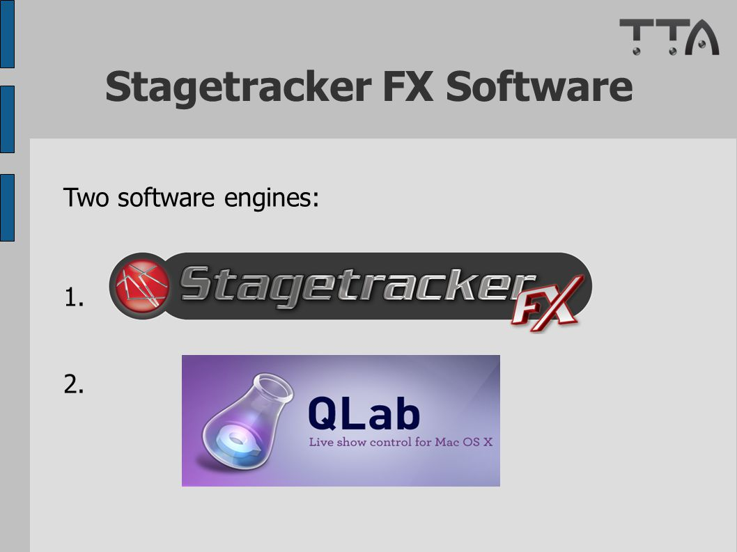 Stagetracker FX Software Two software engines: 1. 2.