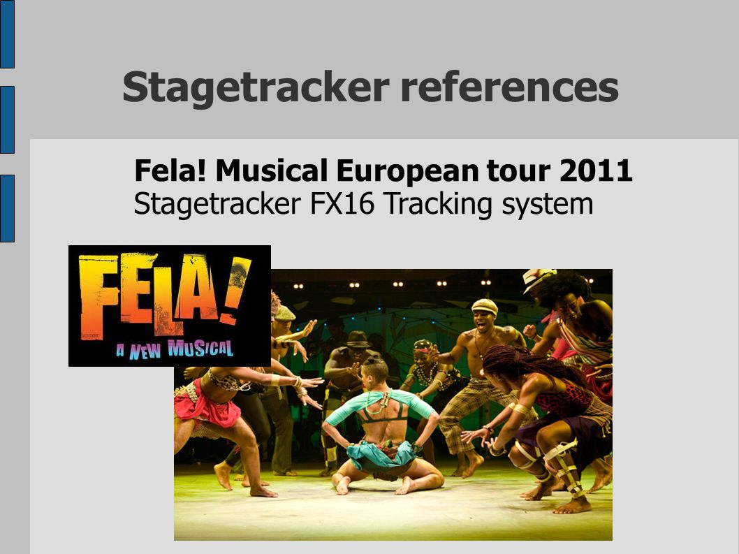 Stagetracker references Fela! Musical European tour 2011 Stagetracker FX16 Tracking system