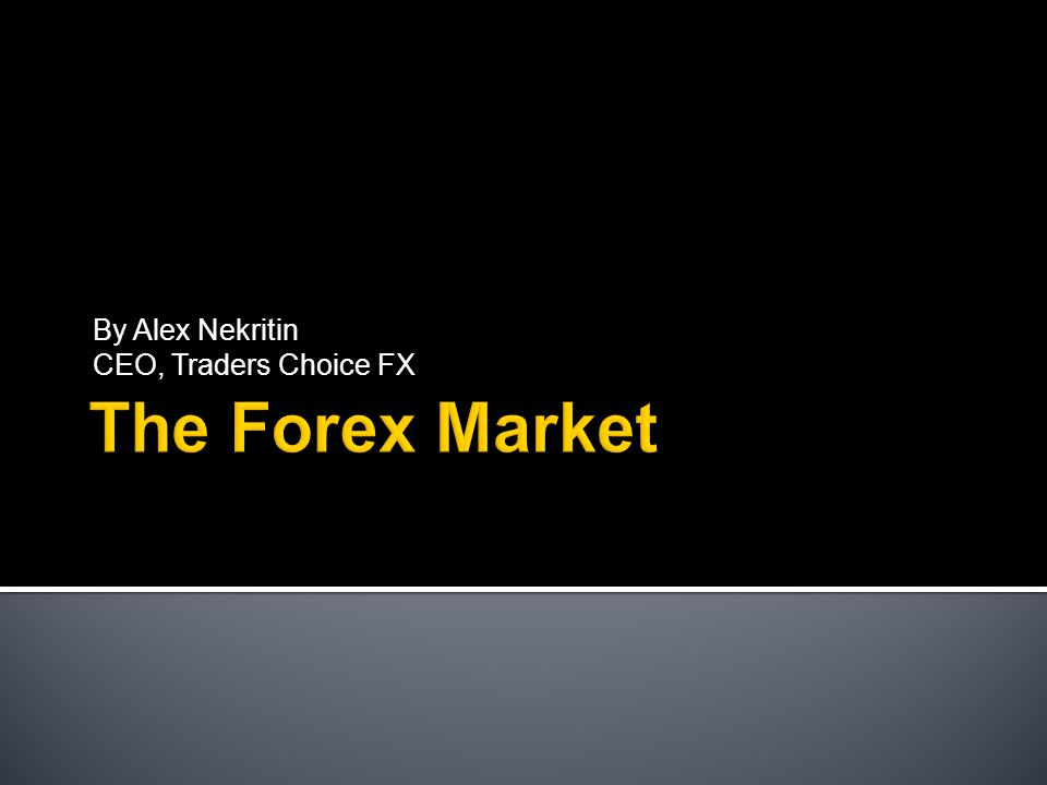 By Alex Nekritin CEO, Traders Choice FX