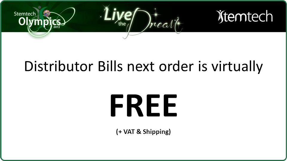 Distributor Bills next order is virtually FREE (+ VAT & Shipping)