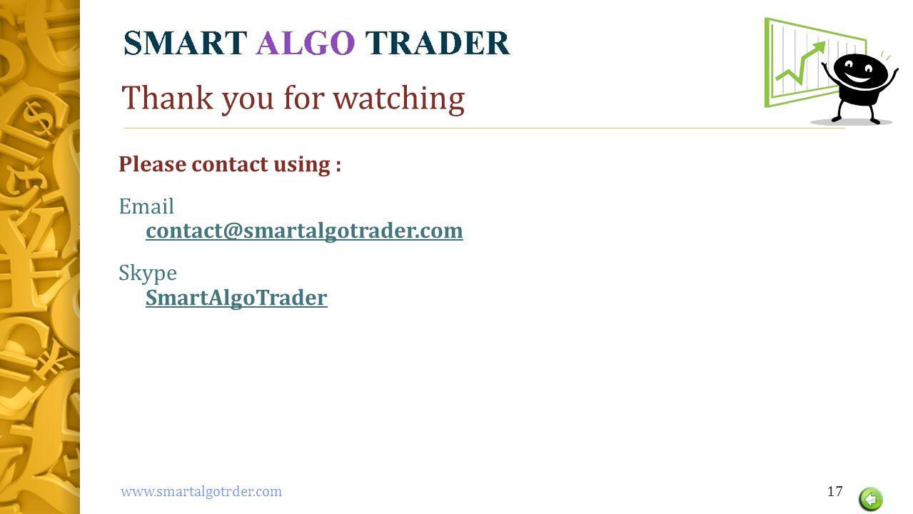 Thank you for watching Please contact using : Email contact@smartalgotrader.com Skype SmartAlgoTrader 17www.smartalgotrder.com