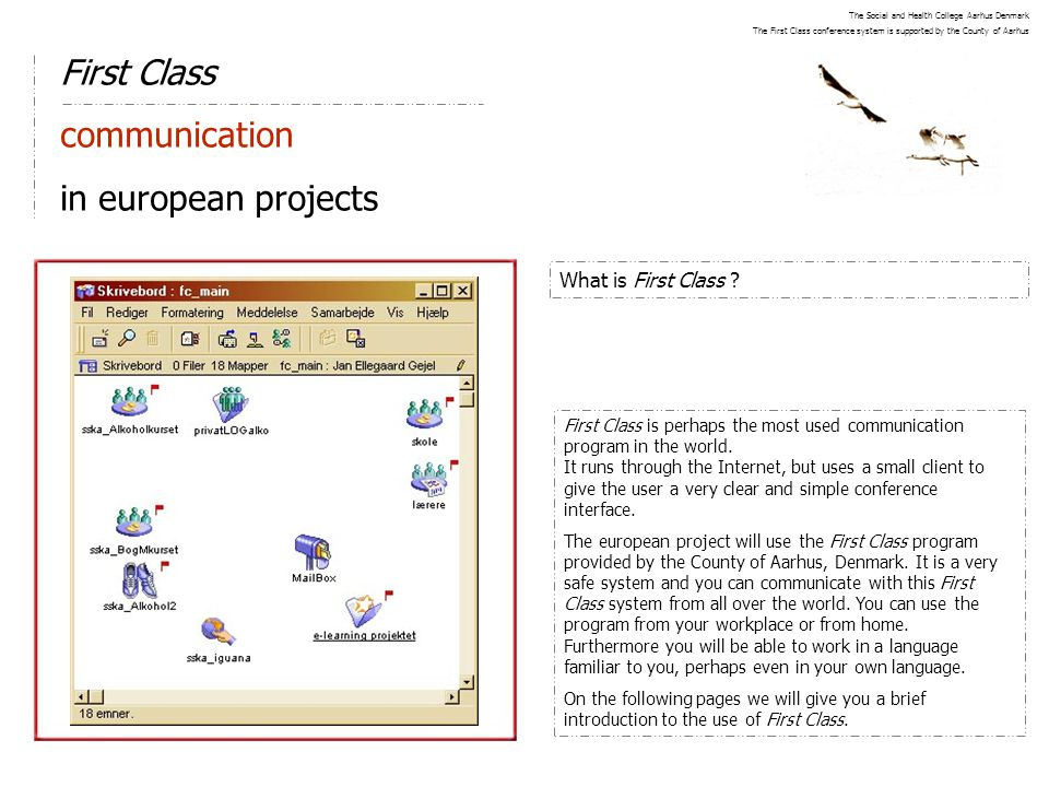 First Class communication in european projects What is First Class ? First Class is perhaps the most used communication program in the world. It runs