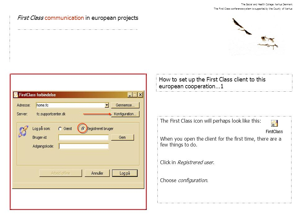 First Class communication in european projects How to set up the First Class client to this european cooperation…1 The First Class icon will perhaps l