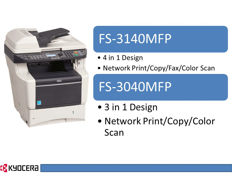 FS-3140MFP 4 in 1 Design Network Print/Copy/Fax/Color Scan FS-3040MFP 3 in 1 Design Network Print/Copy/Color Scan
