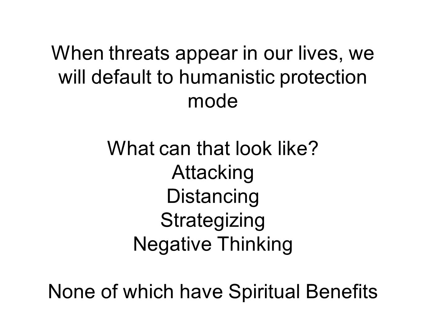 When threats appear in our lives, we will default to humanistic protection mode What can that look like? Attacking Distancing Strategizing Negative Th