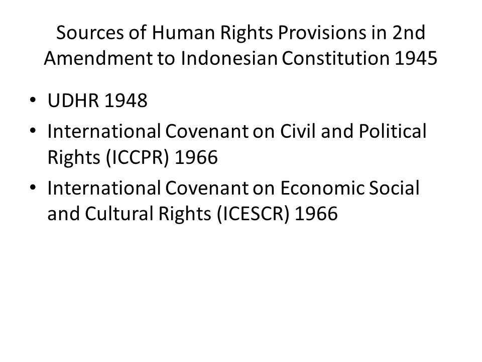 Sources of Human Rights Provisions in 2nd Amendment to Indonesian Constitution 1945 UDHR 1948 International Covenant on Civil and Political Rights (IC