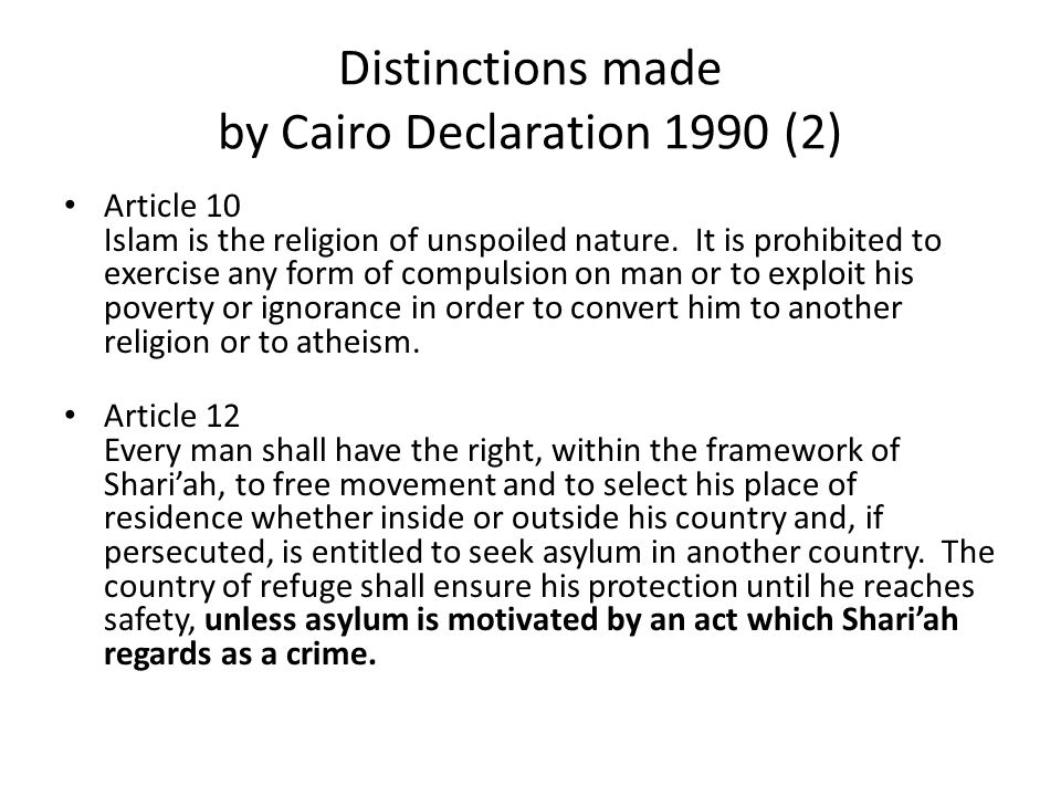 Distinctions made by Cairo Declaration 1990 (2) Article 10 Islam is the religion of unspoiled nature. It is prohibited to exercise any form of compuls