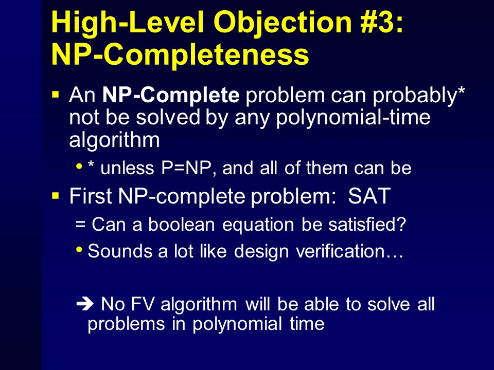 High-Level Objection #3: NP-Completeness  An NP-Complete problem can probably* not be solved by any polynomial-time algorithm * unless P=NP, and all
