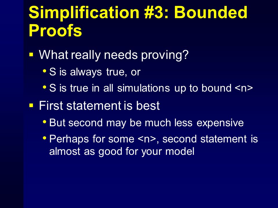 Simplification #3: Bounded Proofs  What really needs proving.