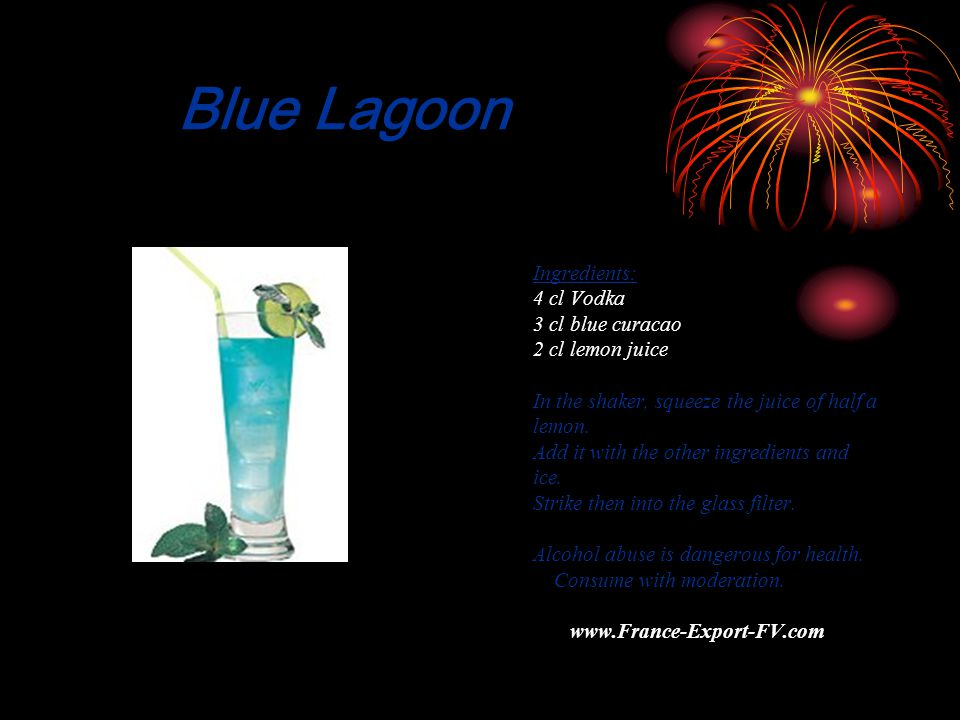 Blue Lagoon Ingredients: 4 cl Vodka 3 cl blue curacao 2 cl lemon juice In the shaker, squeeze the juice of half a lemon.