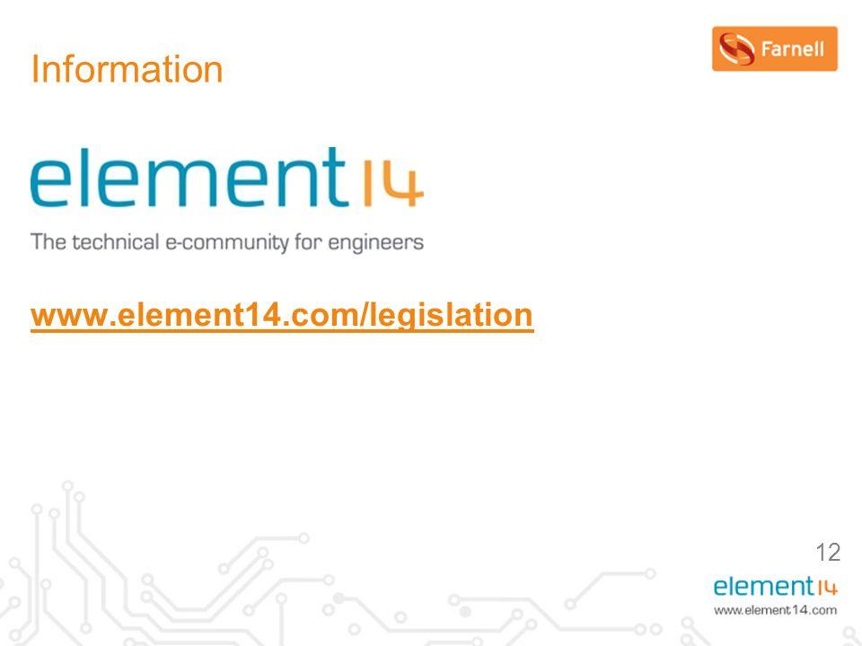 12 Information www.element14.com/legislation