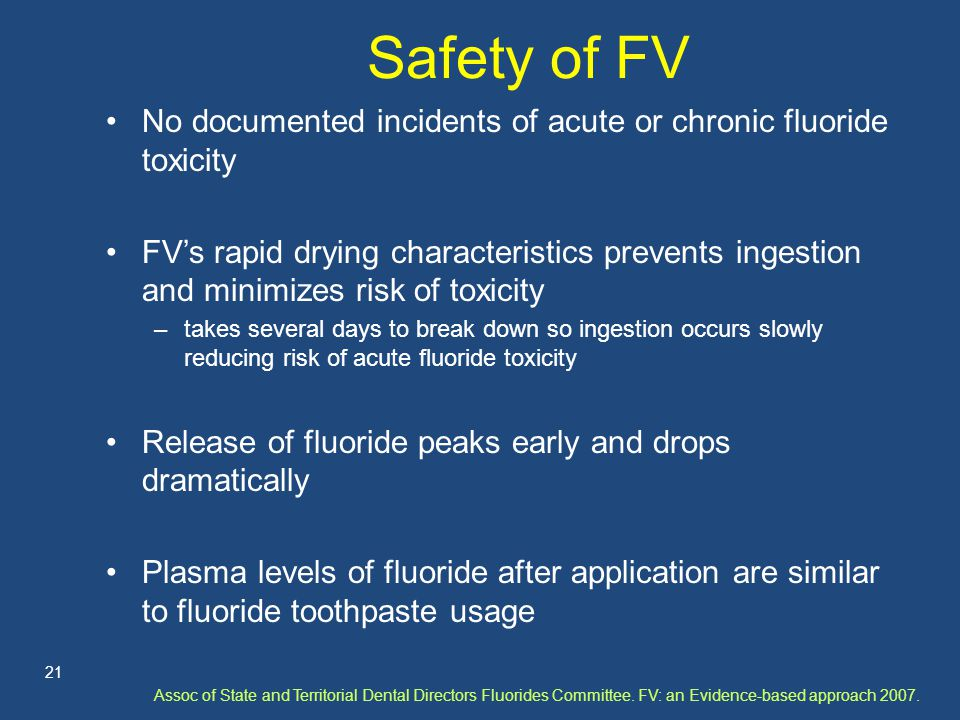 Safety of FV No documented incidents of acute or chronic fluoride toxicity FV's rapid drying characteristics prevents ingestion and minimizes risk of