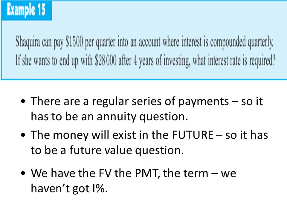 There are a regular series of payments – so it has to be an annuity question. The money will exist in the FUTURE – so it has to be a future value ques