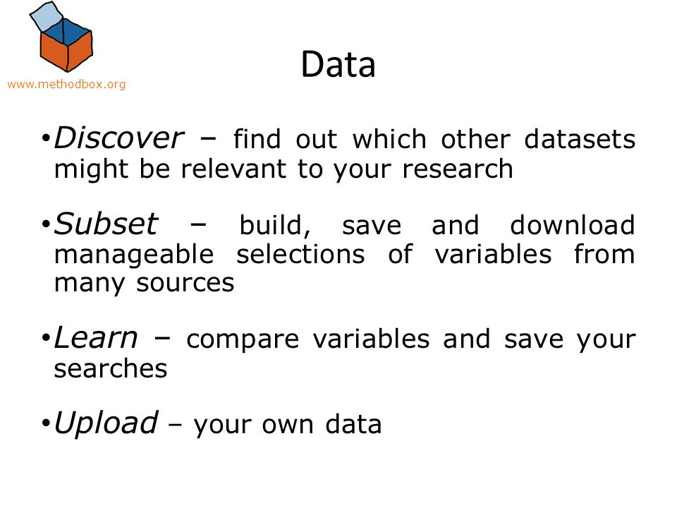 Example National Dataset Health Surveys for England Available from the ESDS Large-scale (participants * variables) – 16000 * 1800 Annual survey since 1991 Potential for greater use Key barrier: – Not knowing it might be of interest – extracting a research-ready subset of data MethodBox – Makes searching and extracting data from the ESDS straightforward – Supports data format standards.