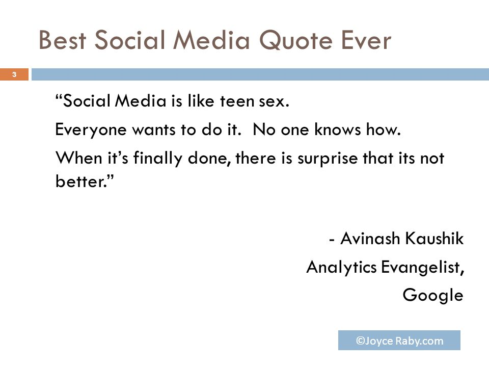 """Best Social Media Quote Ever """"Social Media is like teen sex. Everyone wants to do it. No one knows how. When it's finally done, there is surprise that"""
