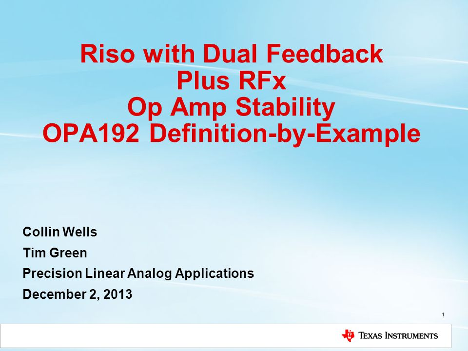 Riso with Dual Feedback Plus RFx Op Amp Stability OPA192 Definition-by-Example Collin Wells Tim Green Precision Linear Analog Applications December 2,