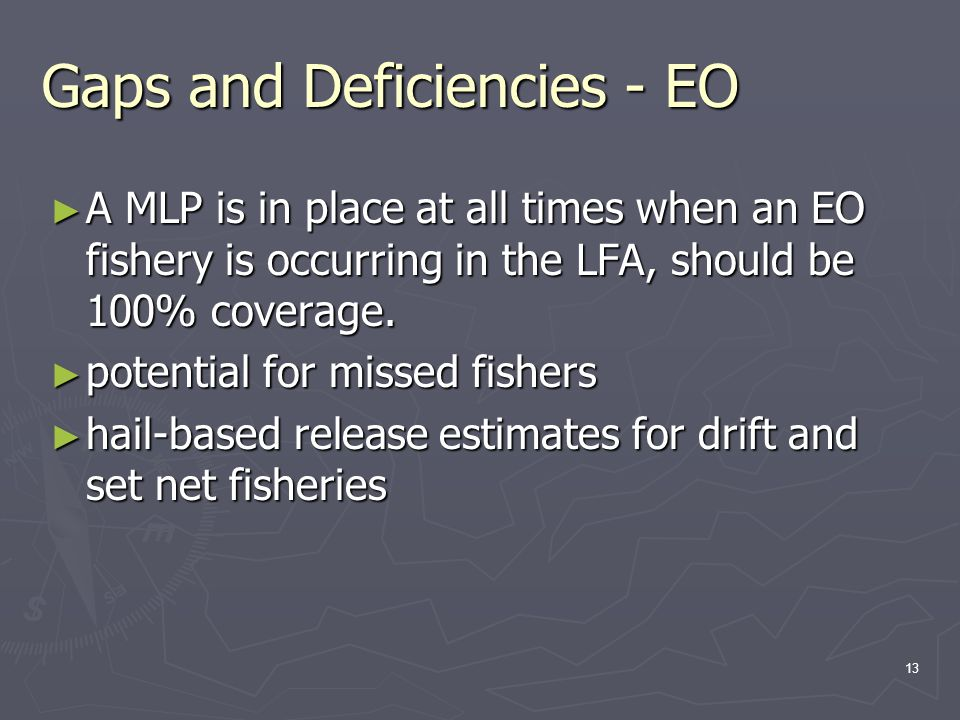 13 Gaps and Deficiencies - EO ► A MLP is in place at all times when an EO fishery is occurring in the LFA, should be 100% coverage.