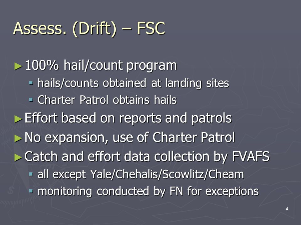 4 Assess. (Drift) – FSC ► 100% hail/count program  hails/counts obtained at landing sites  Charter Patrol obtains hails ► Effort based on reports an