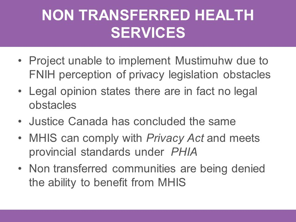 NON TRANSFERRED HEALTH SERVICES Project unable to implement Mustimuhw due to FNIH perception of privacy legislation obstacles Legal opinion states the